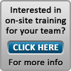 Text Box: Interested in on-site training for your team?Click here for more information.